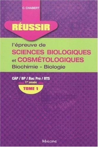 Réussir l'épreuve de sciences biologiques et cosmétologiques : Tome 1, Biochimie-biologie 1re année by Corinne Chabert (2009-10-22)