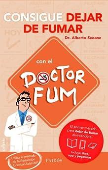 Consigue dejar de fumar con el Doctor Fum: Utiliza el método de la Reducción Gradual Asistida de [Seoane, Dr. Alberto]