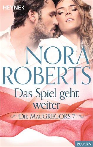 Die MacGregors 7. Das Spiel geht weiter (Die MacGregor-Serie 9) (Macgregors-serie Nora Roberts)