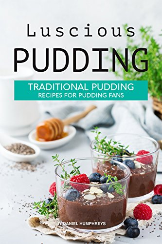 Luscious Pudding: Traditional Pudding Recipes for Pudding Fans (English Edition) (Boost-pudding)