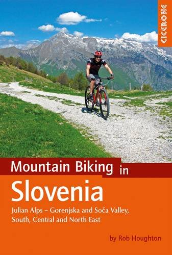 Mountain Biking in Slovenia: Julian Alps - Gorenjska and Soca Valley, South, Central and North East (Cycling) (Cicerone Mountain Biking Guides)