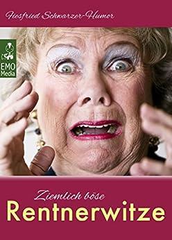 Ziemlich böse Rentnerwitze - Lustige, fiese Witze über Rentner und Großeltern - da lachen selbst Oma und Opa im Altenheim (Illustrierte Ausgabe)