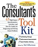 The Consultant's Toolkit: 45 High-Impact Questionnaires. Activities. and How-To Guides for Diagnosing and Solving Client Problems by Silberman. Mel ( 2000 ) Paperback