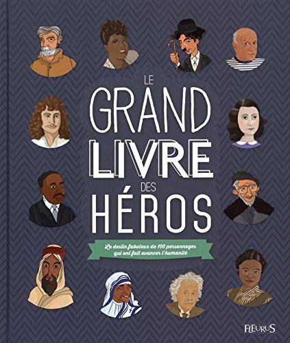 Le grand livre des hros : Le destin fabuleux de 100 personnages qui ont fait avancer l'humaint