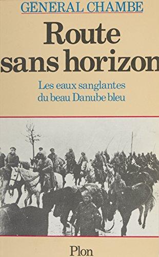 Route sans horizon: Les eaux sanglantes du beau Danube bleu par René Chambe