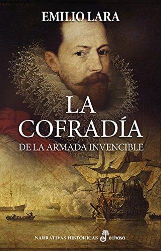 La cofradía de la Armada Invencible (Narrativas Históricas) por Emilio Lara