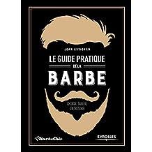 Le guide pratique de la barbe: Choisir, tailler, entretenir