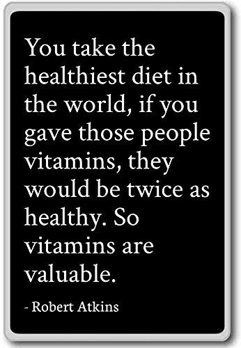 Sie nehmen die gesündeste Ernährung der Welt, wenn. Kühlschrankmagnet Robert Atkins Zitate, Schwarz -