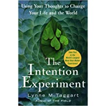 The Intention Experiment: Using Your Thoughts to Change Your Life and the World by Lynne McTaggart (2007-01-09)