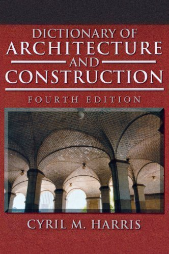Dictionary of Architecture and Construction (Dictionary of Architecture & Construction) by Harris, Cyril Published by McGraw-Hill Professional 4th (fourth) edition (2005) Hardcover