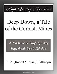 Deep Down, a Tale of the Cornish Mines
