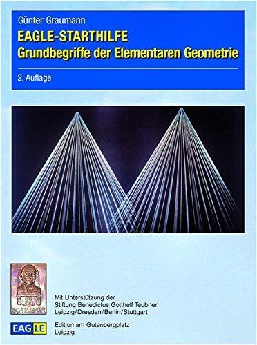 EAGLE-STARTHILFE Grundbegriffe der Elementaren Geometrie by G??nter Graumann (2012-01-19)