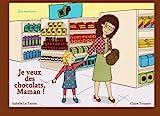 Je veux des chocolats, Maman !: Les émotions: Volume 1 (Des livres pour réfléchir avec nos enfants sur le sens de la vie. 2-5 ans)
