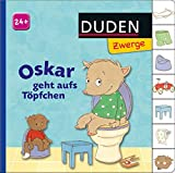 Oskar geht aufs Töpfchen: ab 24 Monaten (DUDEN Pappbilderbücher 24+ Monate)