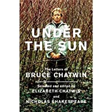 [ UNDER THE SUN THE LETTERS OF BRUCE CHATWIN BY CHATWIN, BRUCE](AUTHOR)HARDBACK