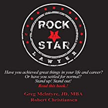 Rockstar Lawyer: Have You Achieved Great Things in Your Life and Career? Or Have You Settled for Normal? Stand Up! Stand Out!