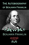 The Autobiography of Benjamin Franklin (Coterie Classics with Free Audiobook)