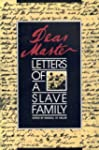 """""""Dear Master"""": Letters of a Slave Family"""