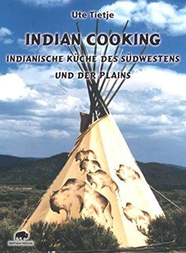 Indian Cooking - Indianische Küche des Südwestens und der Plains von Buffalo Verlag (Herausgeber), Ute Tietje (April 2010) Taschenbuch