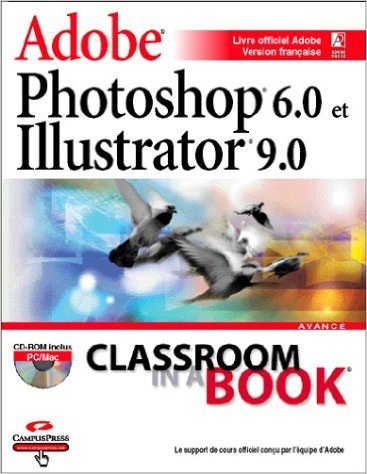 Adobe Photoshop 6.0 et Adobe illustrator 9.0 (avec CD-Rom) de Adobe Systems ( 22 septembre 2001 ) par Adobe Systems