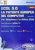 ECDL 5.0. La patente europea del computer. Per Windows 7 e Office 2010. Con CD-ROM