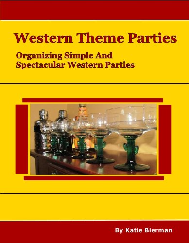 Western Theme Parties: Organizing A Simple and Spectacular Western Party (English Edition)