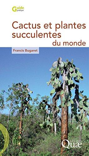 Cactus et plantes succulentes du monde par Francis Bugaret