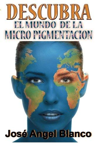 Descubra el mundo de la micro pigmentacion por Jose Angel Blanco