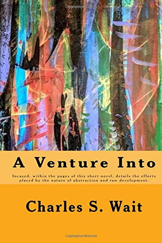 A Venture Into: Incased, within the pages of this short novel, details the efforts placed by the nature of abstraction. por Charles Samuel Wait