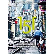 Vietnam 151: Porträt eines Landes in ständiger Bewegung in 151 Momentaufnahmen