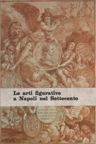 Le arti figurative a Napoli nel Settecen...