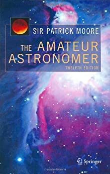 The Amateur Astronomer (The Patrick Moore Practical Astronomy Series) by [Moore, Patrick]