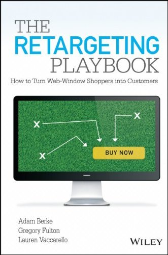 The Retargeting Playbook: How to Turn Web-Window Shoppers into Customers by Adam Berke (7-May-2014) Hardcover