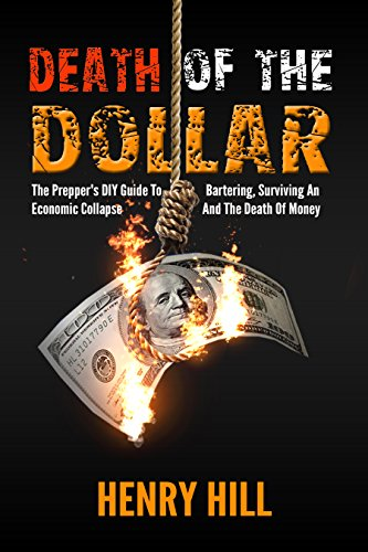 Death Of The Dollar: The Prepper's DIY Guide To Bartering, Surviving, An, Economic Collapse, And, The Death Of Money,  (Financial Crisis, Global Recession, ... DIY, Money) Book 1) (English Edition) (Stadt-stack)