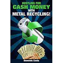 Hustling For Cash Money With Metal Recycling! (English Edition)