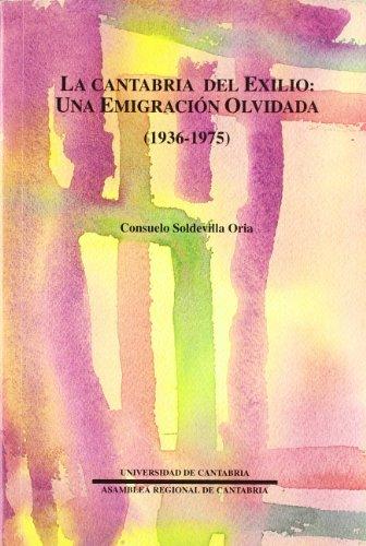 Descargar Libro La Cantabria del exilio: una emigración olvidada (1936-1975) (Sociales) de Consuelo Soldevilla Oria