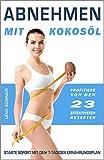 ABNEHMEN OHNE DIÄT: Abnehmen mit Kokosöl + ✅ 110% Gefällt-mir-nicht Garantie + ✅ 7 Tage Ernährungsplan + ✅ Bonus: 23 effektive Kokos-Rezepte