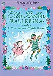 Ella Bella Ballerina and A Midsummer Night's Dream by James Mayhew (2016-05-05)