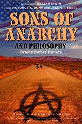 Sons of Anarchy and Philosophy: Brains Before Bullets (The Blackwell Philosophy and Pop Culture Series)