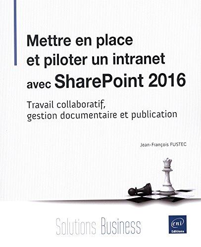 Mettre en place et piloter un intranet avec SharePoint 2016 - Travail collaboratif, gestion documentaire et publication par Jean-François FUSTEC