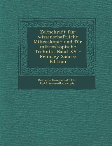 Zeitschrift Fur Wissenschaftliche Mikroskopie Und Fur Mikroskopische Technik, Band XV - Primary...