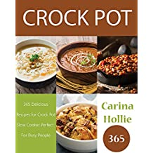 Crock Pot: 365 Delicious Recipes for Crock Pot, Slow Cooker Perfect For Busy People (English Edition)