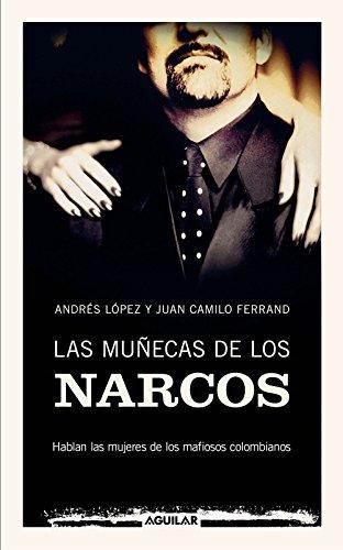 Las muñecas de los narcos: Hablan las mujeres de los mafiosos colombianos por Andrés López
