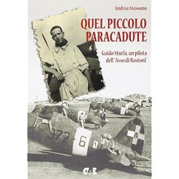 Quel Piccolo Paracadute. Guido Sturla, Un Pilota Dell'«Asso Di Bastoni»