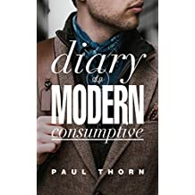 Diary of a Modern Consumptive (English Edition)