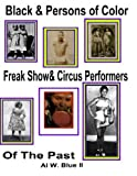Black&Persons of Color Freak Show & Circus Performers of The Past: Black Freaks: Volume 1