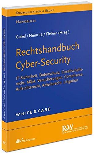 Rechtshandbuch Cyber-Security: IT-Sicherheit, Datenschutz, Gesellschaftsrecht, M&A, Versicherungen, Compliance, Aufsichtsrecht, Arbeitsrecht, Litigation (Kommunikation & Recht)