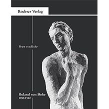 Roland von Bohr (1899 - 1982): Leben, Werk und Selbstzeugnis eines Bildhauers