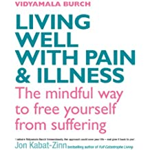 Living Well With Pain And Illness: Using mindfulness to free yourself from suffering (English Edition)