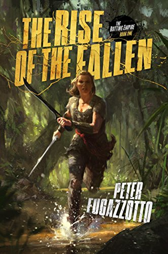 The Rise of the Fallen (The Rotting Empire Book 1) by [Fugazzotto, Peter]